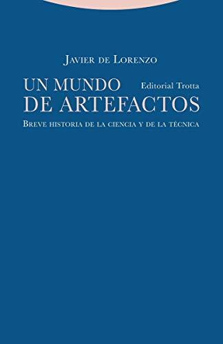 Un Mundo De Artefactos: Breve historia de la ciencia y de la técnica (Estructuras y procesos. Filosofía)
