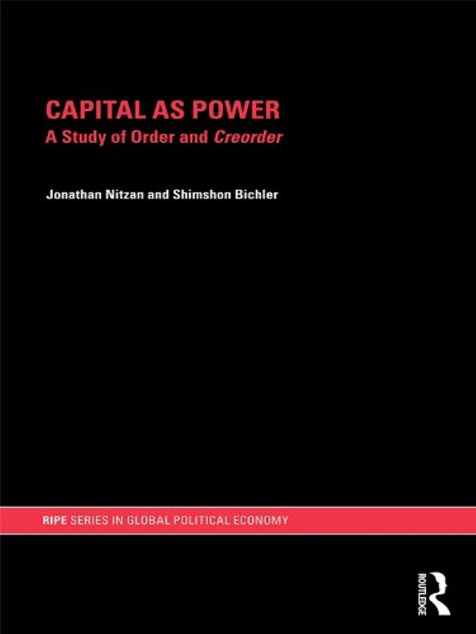 悪因子追い払うビンCapital as Power: A Study of Order and Creorder (RIPE Series in Global Political Economy Book 16) (English Edition)