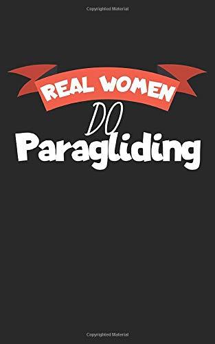 Real women do paragliding: Notizbuch für Paraglider (Paragliding/Gleitschirmfliegen) mit Zeilen. Für Notizen, Skizzen, Zeichnungen, als Kalender oder Geschenk. Geeignet für Spielstände und Punkte.