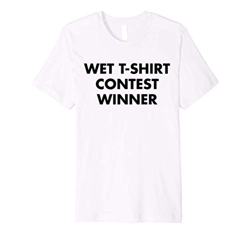Wet Tshirt Contest Winner for Night Club Party Ladies Premium T-Shirt
