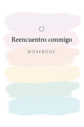 REENCUENTRO CONMIGO: Un viaje hacia adentro para profundizar tu autoconocimiento y crecer en amor propio, aceptación y poder personal (Workbooks para el Desarrollo y Expansión Personal)
