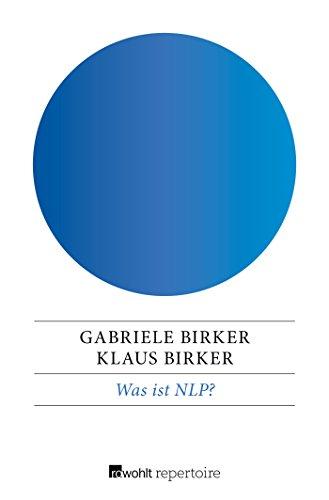 Was ist NLP?: Grundlagen und Begriffe des Neuro-Linguistischen Programmierens