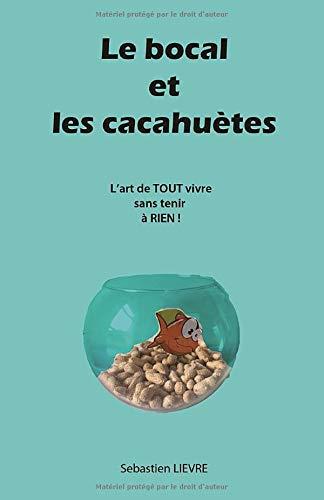 Le bocal et les cacahuètes L'art de TOUT vivre sans tenir à RIEN !
