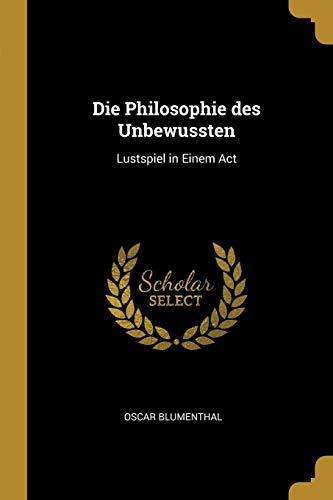 Die Philosophie Des Unbewussten: Lustspiel in Einem ACT