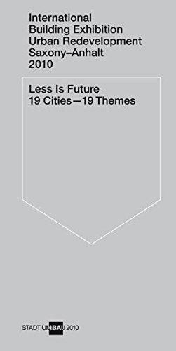 Less is Future 19 Cities – 19 Themes: Internationale Bauausstellung Stadtumbau Sachsen-Anhalt 2010