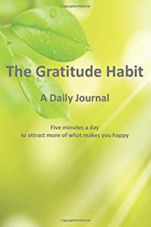"""The Gratitude Habit - a Daily Journal: Five Minutes a Day to Attract More of What Makes You Happy. (6"""" X 9"""") Paperback, 24..."""