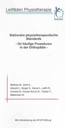 Leitfäden Physiotherapie: Stationäre physiotherapeutische Standards - für häufige Prozeduren in der Orthopädie - (Berichte aus der Medizin)