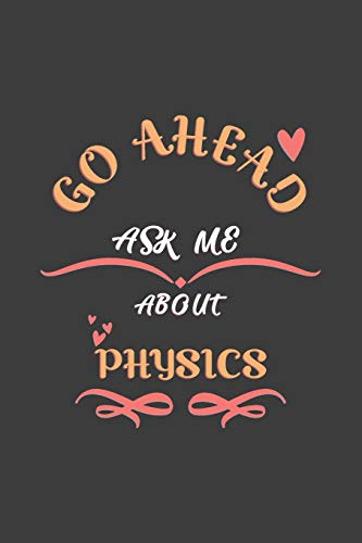 Go Ahead Ask Me About Physics: Notebook / Journal - College Ruled / Lined - for Physics Lovers