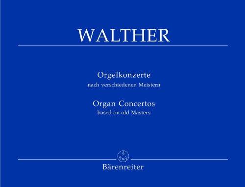 Johann Gottfried Walther . Orgelkonzerte nach verschiedenen Meistern -  Orgel