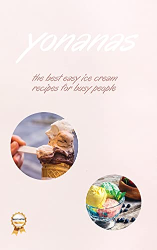 Yonanas: The Best Easy Ice Cream Recipes for Busy People
