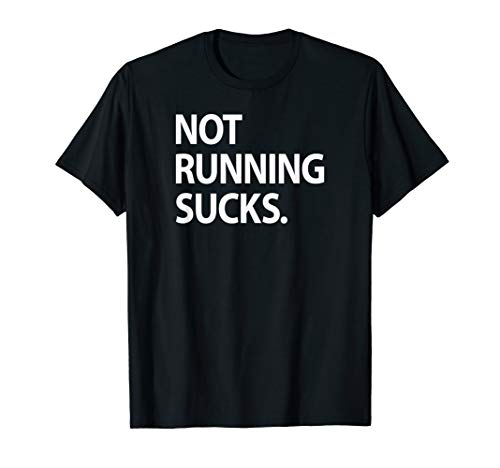 Not Running Sucks Marathon Ultra Funny Run Race Shirt T-Shirt