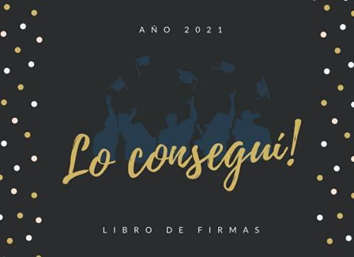 LO CONSEGUÍ!: LIBRO DE FIRMAS DE GRADUACIÓN | PERMITE QUE TUS AMIGOS Y FAMILIARES FIRMEN Y DEJEN SUS COMENTARIOS Y SUS MEJORES DESEOS | INCLUYE REGISTRO DE REGALOS | FIESTA FINAL ESTUDIOS.