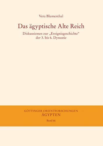 """Das ägyptische Alte Reich: Diskussionen zur """"Ereignisgeschichte"""" der 3. bis 6. Dynastie (Göttinger Orientforschungen, IV. Reihe: Ägypten, Band 66)"""