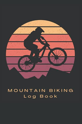 MOUNTAIN BIKING LOG BOOK: Detailed MTB Journal   Notebook for Rating Rides and Trails   Creative gift for Bikers.