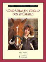 Cómo crear un vínculo con su caballo (Guías fotográficas del caballo)