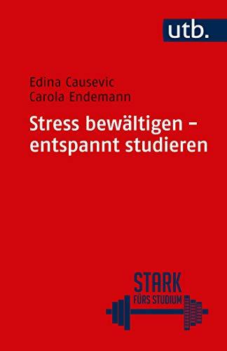 Stress bewältigen - entspannt studieren (Stark fürs Studium)