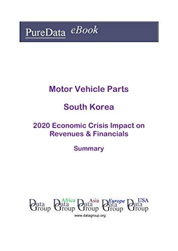 Motor Vehicle Parts South Korea Summary: 2020 Economic Crisis Impact on Revenues & Financials (English Edition)