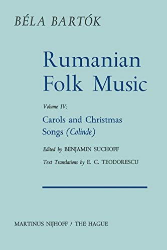 Rumanian Folk Music: Carols and Christmas Songs (Colinde): 4 (Bartok Archives Studies in Musicology)
