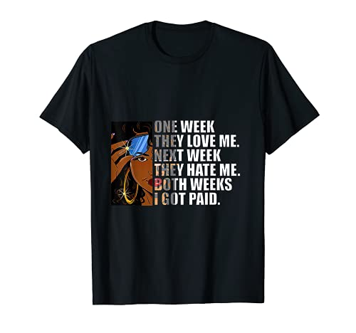 One week they love me, Next week they hate me T-Shirt