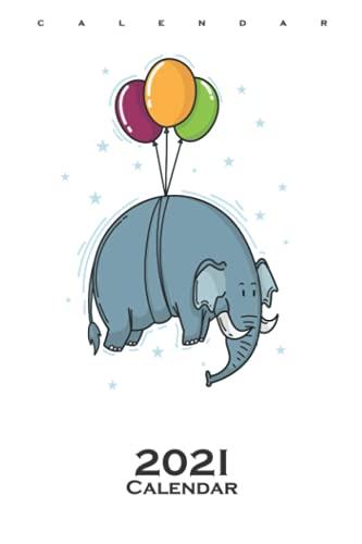 Elephant Flies with Balloons Calendar 2021: Annual Calendar for Fans of the grey proboscideans