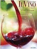 Il vino. Conoscerlo, sceglierlo, degustarlo. Con una panoramica sui migliori vini del mondo. Ediz. illustrata