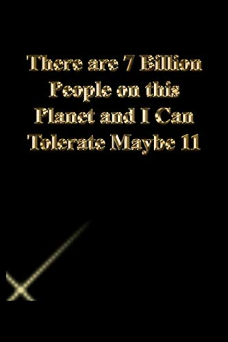 There are 7 Billion People on this Planet and I Can Tolerate Maybe 11: Gratitude Notebook / Journal Gift, 118 Pages, 6x9, Gold letters,Black cover, Matte Finish
