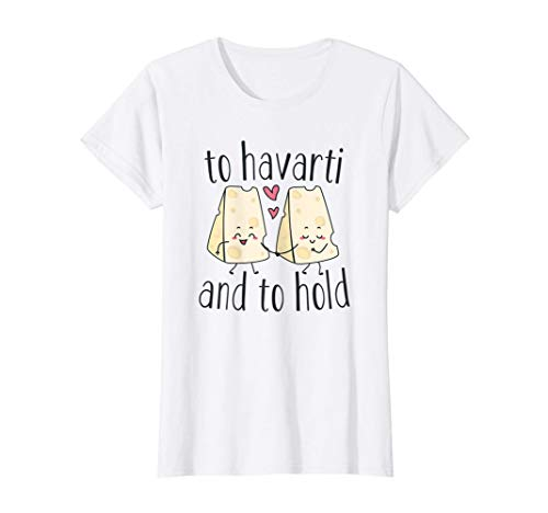 Damen To Havarti and To Hold - Cute Funny Wedding Cheese Lover Pun T-Shirt