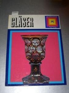 Gläser durch die Jahrhunderte. Ein Überblick in Farbbildern mit besonderer Berücksichtigung des englischen Glases