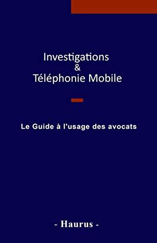 Investigations & Téléphonie mobile : Le guide à l\'usage des avocats (French Edition)