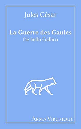 La Guerre des Gaules - De bello Gallico - Jules César