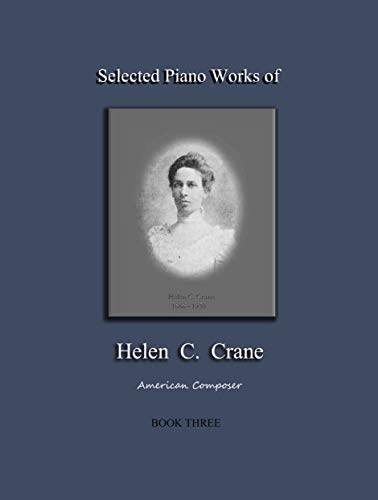 Selected Piano Works of Helen C. Crane - Book Three: American composer (English Edition)