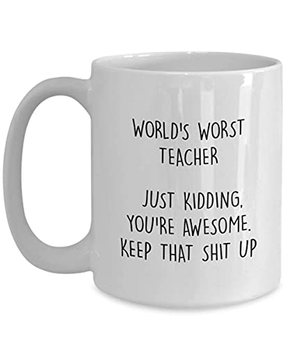 Taza para Teacher World's Worst Teacher Just Kidding You're Awesome Keep That Shit Up Funny Awesome Taza de café, taza de té