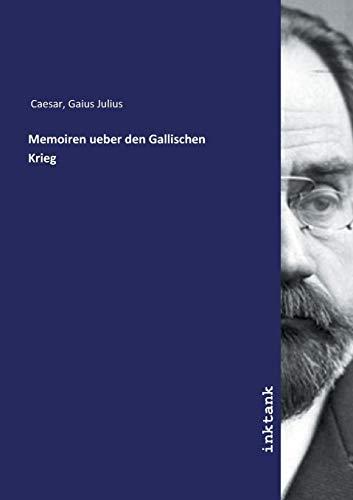 Caesar, G: Memoiren ueber den Gallischen Krieg