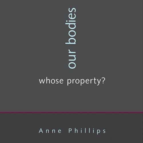 Our Bodies, Whose Property                   By:                                                                                                                                 Anne Phillips                               Narrated by:                                                                                                                                 Julia Farhat                      Length: 5 hrs and 52 mins     Not rated yet     Overall 0.0