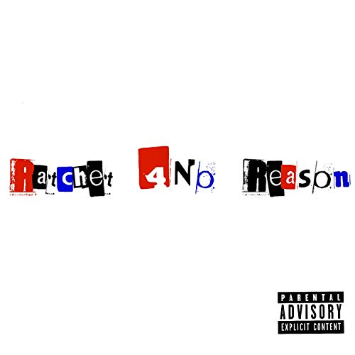 Ratchet 4no Reason [Explicit]