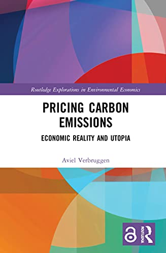 Pricing Carbon Emissions: Economic Reality and Utopia (Routledge Explorations in Environmental Economics)