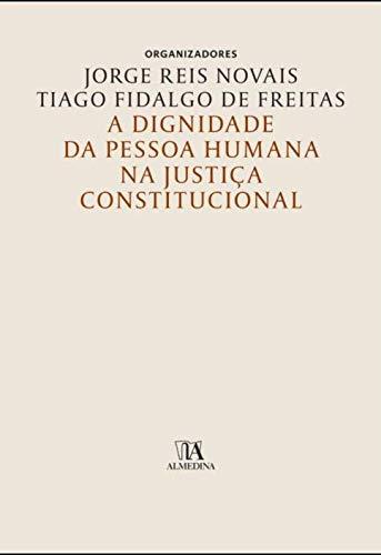 A Dignidade da Pessoa Humana na Justiça Constitucional