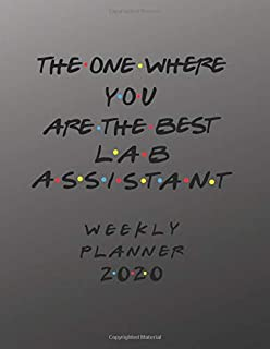 Lab Assistant Weekly Planner 2020 - The One Where You Are The Best: Lab Assistant Friends Gift Idea For Men & Women | Weekly Planner Schedule Book ... To Do List & Notes Sections | Calendar Views