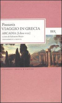 Viaggio in Grecia. Guida antiquaria e artistica. Testo greco a fronte. Arcadia (Vol. 8)