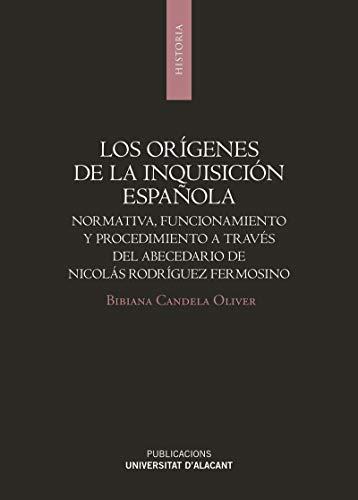 Los Orígenes De La Inquisición Española: Normativa, funcionamiento y procedimiento a través del abecedario de...