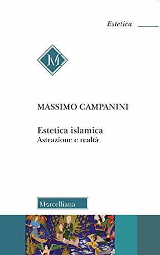 Estetica islamica. Astrazione e realtà