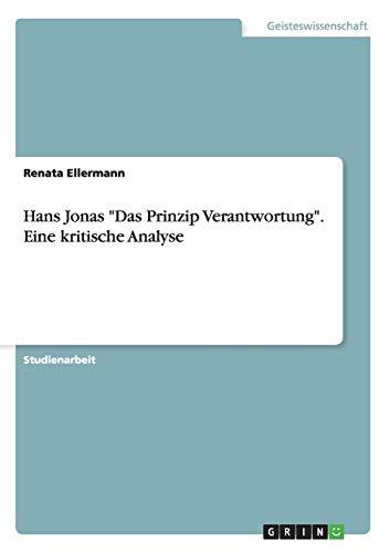 """Hans Jonas """"Das Prinzip Verantwortung"""". Eine kritische Analyse"""