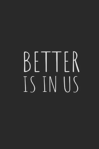 Better Is In Us: Blank Lined Writing Journal Notebook Diary 6x9
