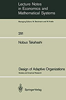 [Nobuo Takahashi]のDesign of Adaptive Organizations: Models and Empirical Research (Lecture Notes in Economics and Mathematical Systems Book 291) (English Edition)