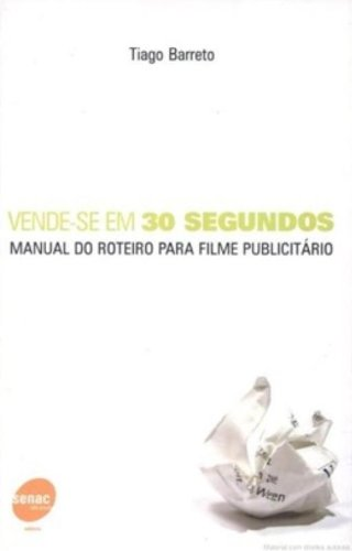 Vende-Se Em 30 Segundos. Manual Do Roteiro Para Filme Publicitario