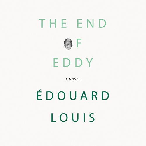 The End of Eddy     A Novel              Written by:                                                                                                                                 Édouard Louis,                                                                                        Michael Lucey - translator                               Narrated by:                                                                                                                                 Graham Halstead                      Length: 4 hrs and 24 mins     1 rating     Overall 3.0