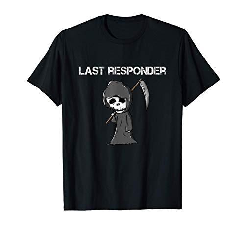 Last Responder Grim Reaper T-Shirt Funny Dark Humor T-Shirt