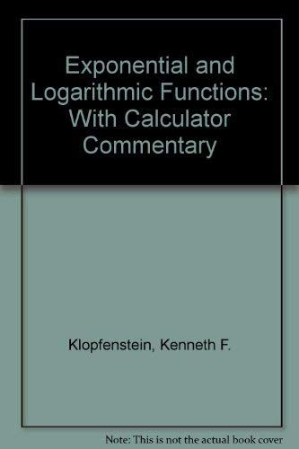 Exponential and Logarithmic Functions: With Calculator Commentary