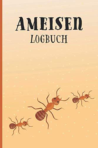 Ameisen Logbuch: Logbuch und Terrarium Planer mit Futter Tracking für die Haltung von Ameisen | Insekten Tagebuch und Notizbuch | 6x9 Zoll (entsprich A5)