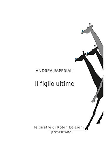 Il figlio ultimo (Le giraffe) eBook: Andrea Imperiali: Amazon.it: Kindle  Store